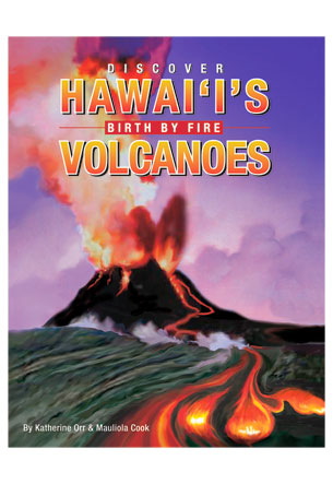 Discover Hawai'i's Volcanoes, Birth by Fire